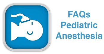 Pediatric Anesthesia FAQ